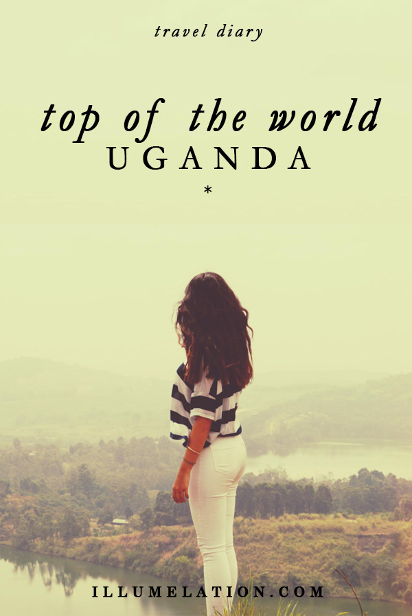 illumelation.com || travel diary || top of the world, kibale, uganda, africa