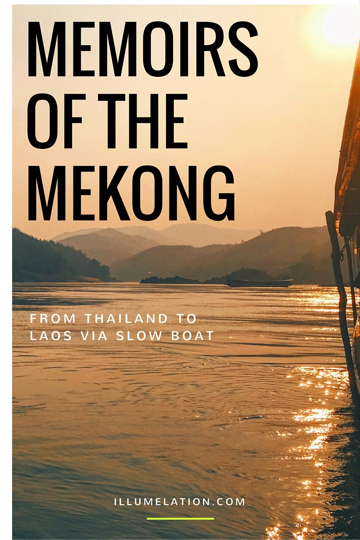 Memoirs of the Mekong River - Travelling from Thailand to Laos via a two-day slow boat. illumelation.com
