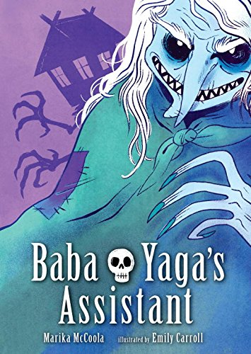 BABA YAGA'S ASSISTANT by Marika McCoola / art by Emily Carroll Candlewick, August 2015