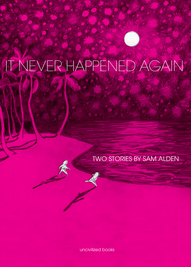 - IT NEVER HAPPENED AGAIN (Uncivilized Books, August 2014)