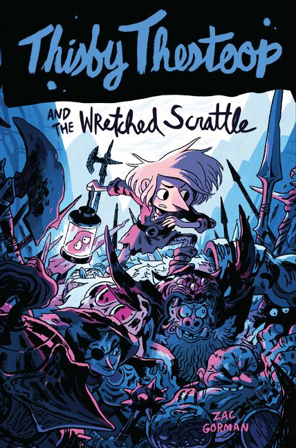 THISBY THESTOOP AND THE WRETCHED SCRATTLE by Zac Gorman, with art by Sam Bosma (Harper Children's, April 2019)