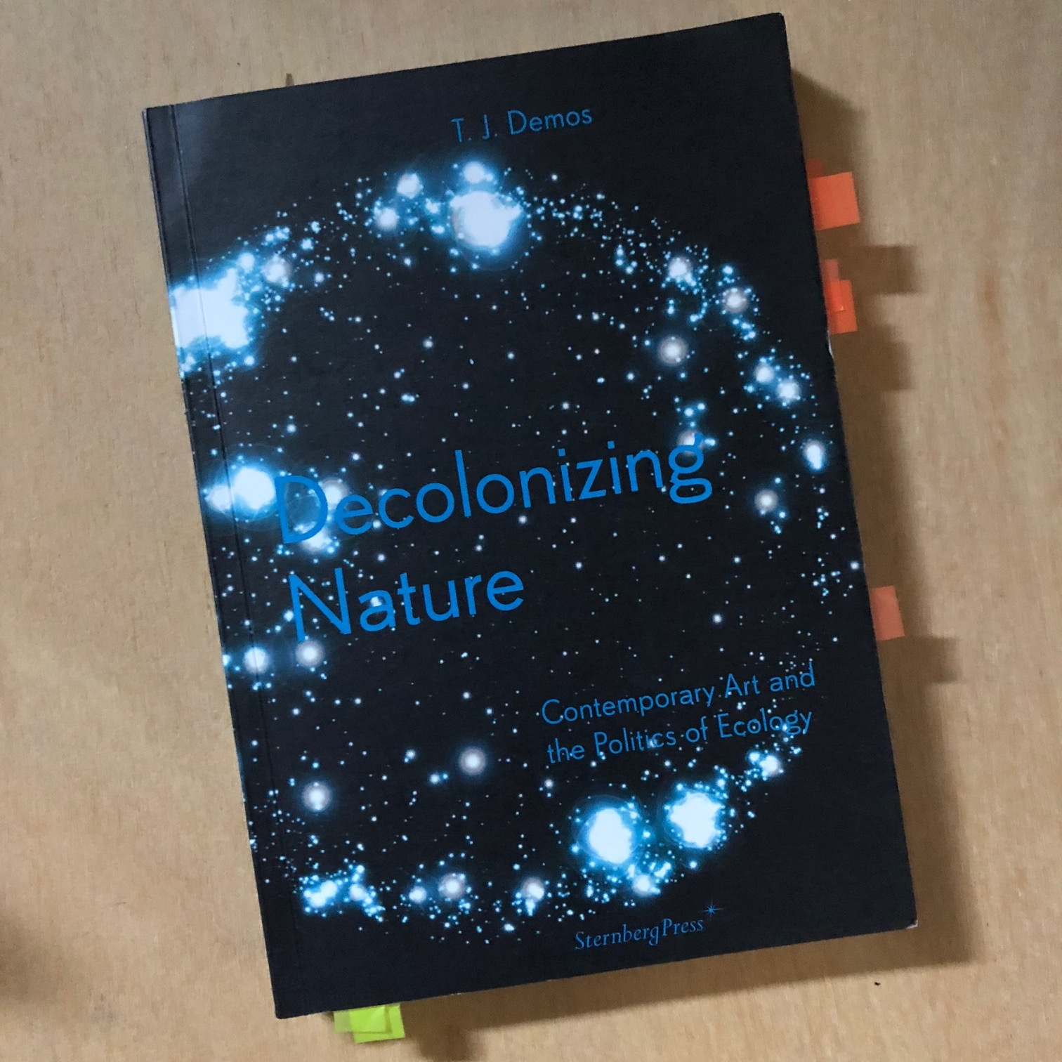 Decolonizing Nature: Contemporary Art and the Politics of Ecology,  by T.J. Demos.