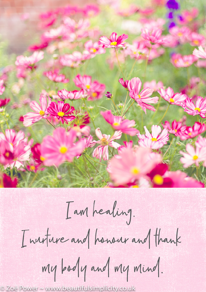 Affirmation: I am healing. I nurture and honour and thank my body and my mind.