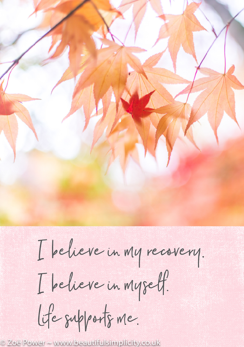 Affirmation: I believe in my recovery. I believe in myself. Life supports me.