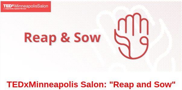 """Speaker at TEDxMinneapolis """"Reap and Sow"""""""