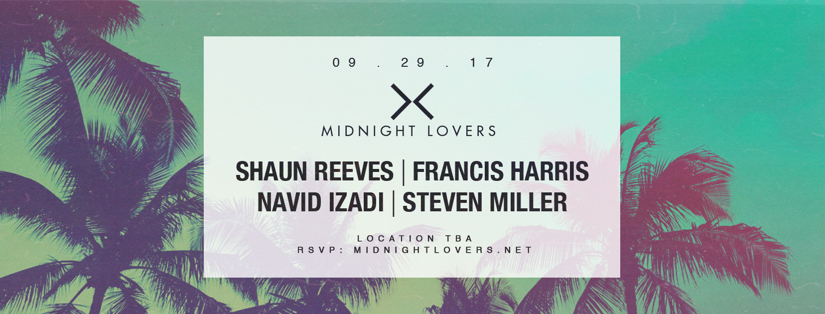 Shaun Reeves, Francis Harris, Navid Izadi, Steven Miller   Secret Location • Friday, September 29 • 11pm - 6:00am  •   DISCOUNTED TICKET   •