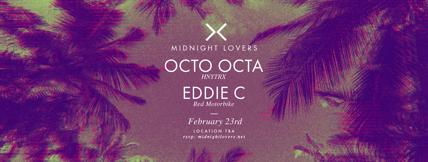 Midnight Lovers w/ Octo Octa and Eddie C   Location, TBA • Friday February 23rd, 2018  •   DISCOUNTED TICKET     •