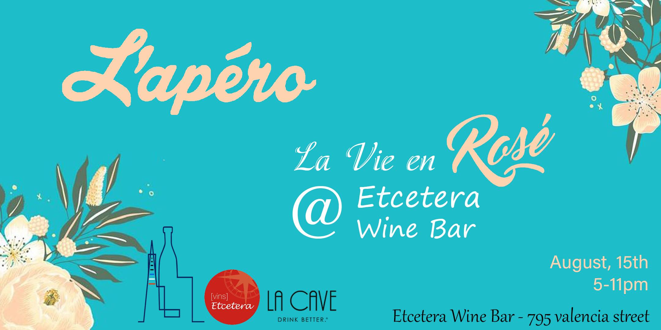 La Vie en Rosé - Thursday, August 15th - 5 - 11pm at Etcetera Wine Bar, 795 Valencia Street, San FranciscoCelebrate Rosé day with L'Apéro at Etcetera Wine Bar, SF!We'll be serving your favorite rosés, including Domaine de Marchandise and Domaine Roche Redonne. Tickets are $10 and include a glass of rosé!As per L'Apéro tradition, join us dressed up in