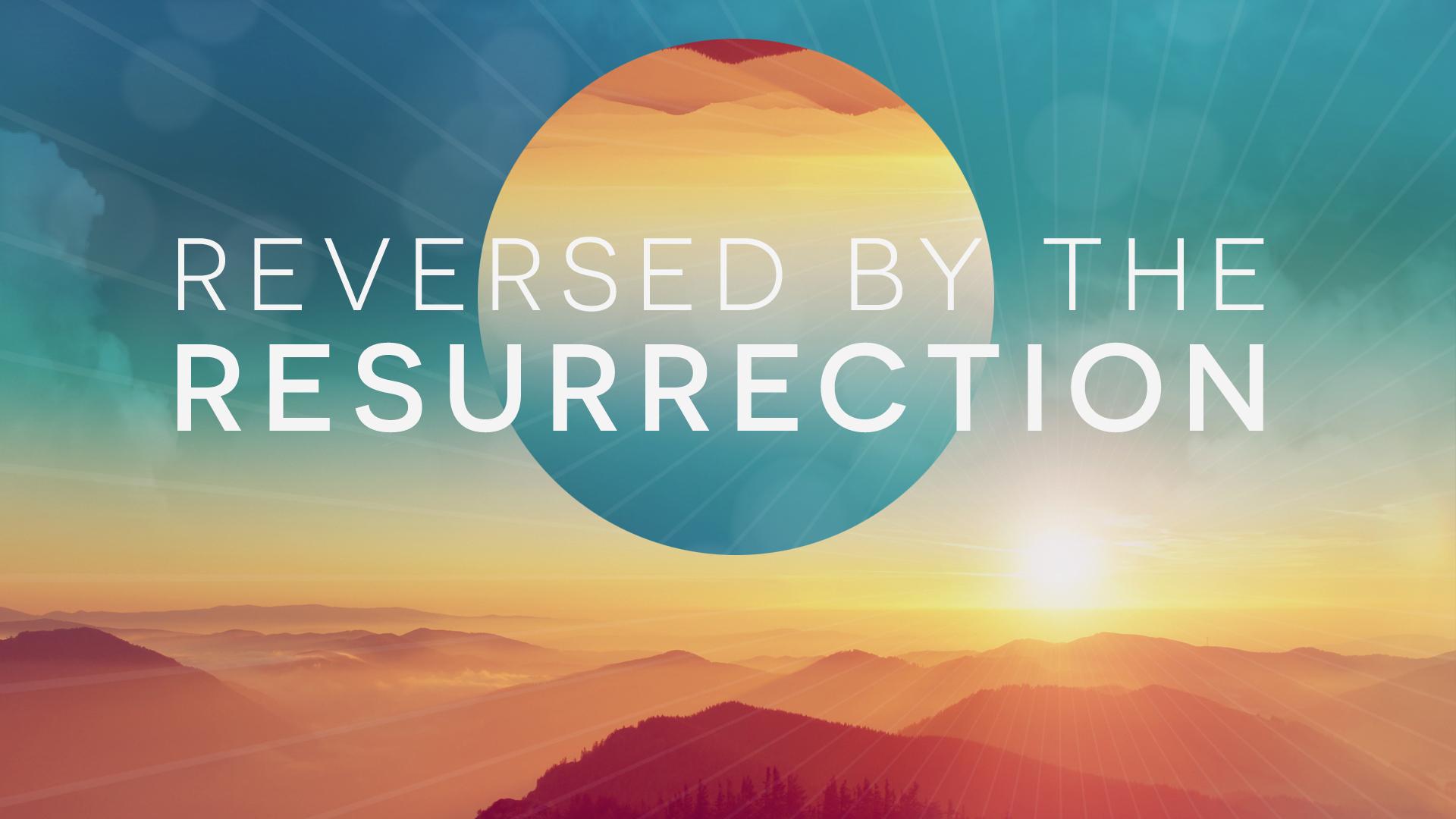 Reversed by the Resurrection.jpg