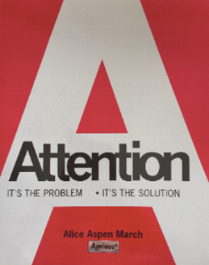 ATTENTION: IT'S THE PROBLEM; IT'S THE SOLUTION  An interactive workbook designed for families with adult children, teenagers, or seniors to clear the air, bond, and communicate better through the power of Attention.