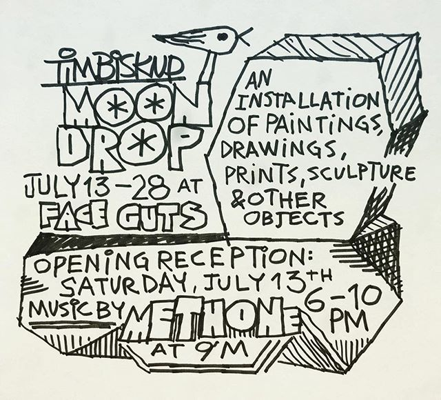 Moon Drop An installation of paintings, drawings, prints, sculpture and other objects by @TBiskup July 13th - 28th #faceguts  Opening Reception Saturday, July 13th, 6-10pm  Music Performance by #Methone (@DevinSarno, @RandysRandall and @tBiskup) at 9pm