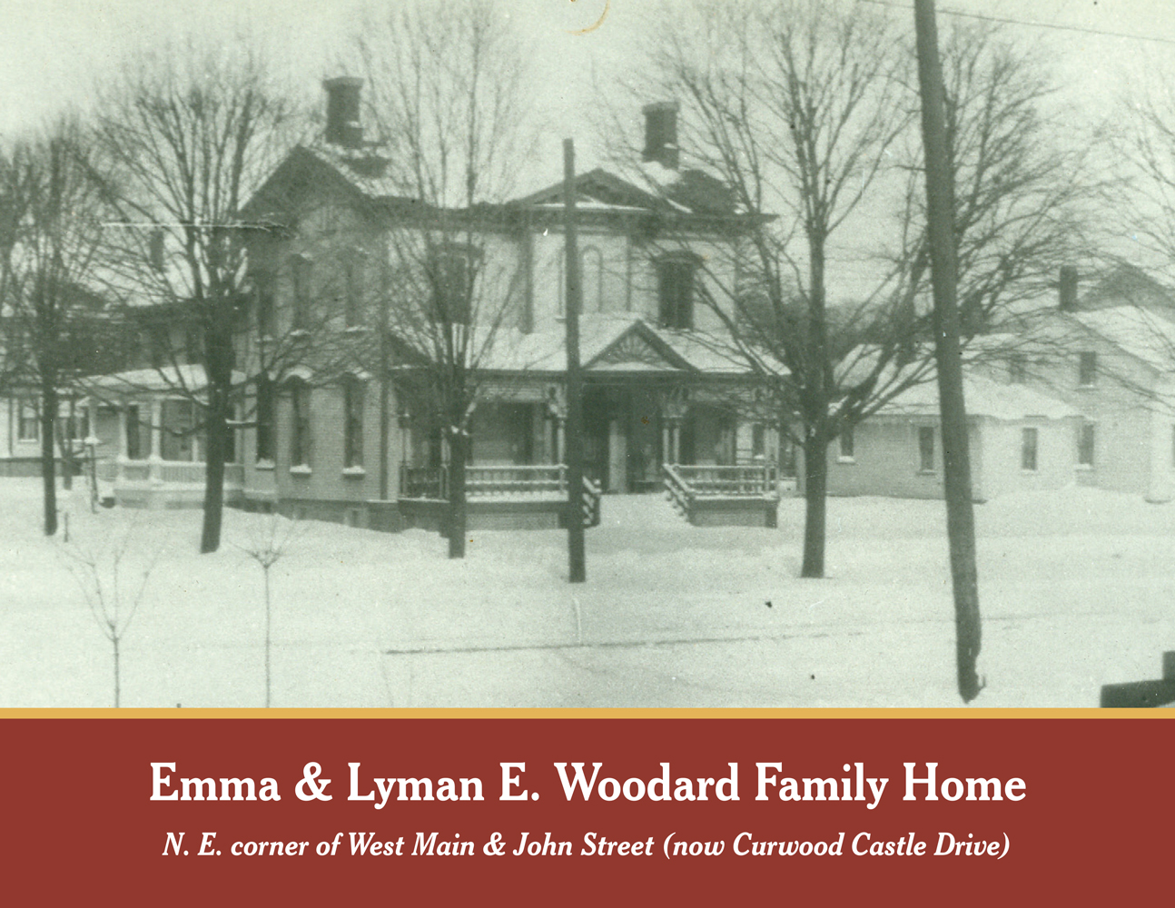 Lyman & Emma E. Woodard Family Home: N.E. corner of West Main and John Street (now Curwood Castle Drive)