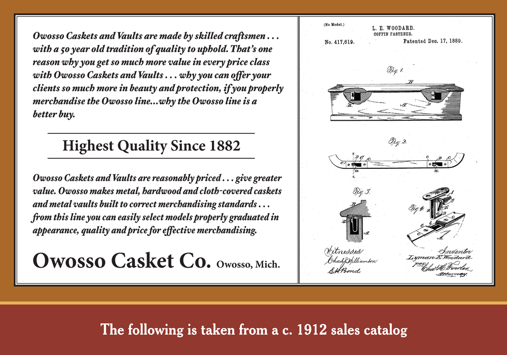 The following is taken from a 1912 sales catalog for the Owosso Casket Company.