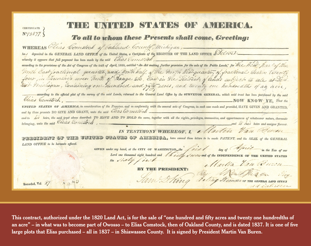 """LAND DEED:This contract, authorized under the 1820 Land Act, is for the sale of """"one hundred and fifty acres and twenty one hundredths of an acre"""" in what was to become part of Owosso, to Elias Comstock, then of Oakland County, and is dated 1837. It is one of five large plots that Elias purchased in 1837 of Shiawassee County. It is signed by  President Martin Van Buren."""