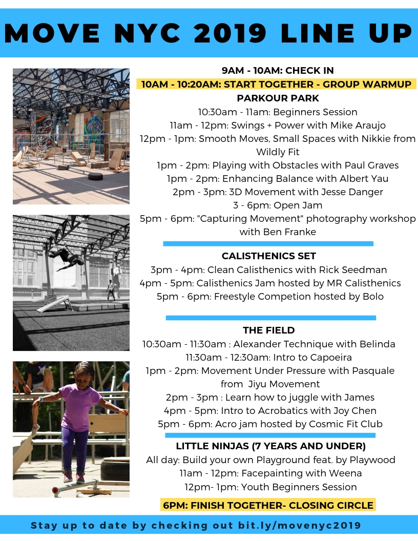 What can I expect? - + Our biggest ever pop-up Parkour Park on a beautiful rooftop in NYC+ Over a dozen workshops from amazing coaches+ Delicious BBQ+ Places to relax together and time to train together outside of sessionsDay 1: The Rooftop (10a-6p)https://goo.gl/maps/TgdVCKFuHDc9YJgq6The Brooklyn Zoo (8p-11p)https://goo.gl/maps/mHSffqyH8BF6vwpQ7Day 2: The Park (1p-5p)https://goo.gl/maps/mFBDK5oyk1UFv1fe8
