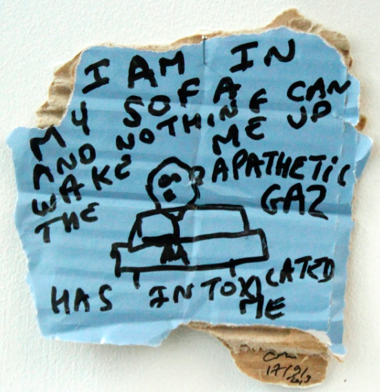 I am   in my sofa, and nothing can wake me up. The apathetic gas has intoxicated me, black marker text and drawing on carton, 14 x 15 cm