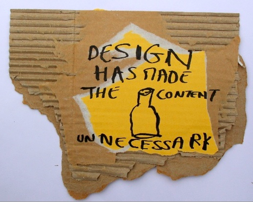 Design has made the content unnecessary, black marker text and drawing on carton, 30 x 25 cm