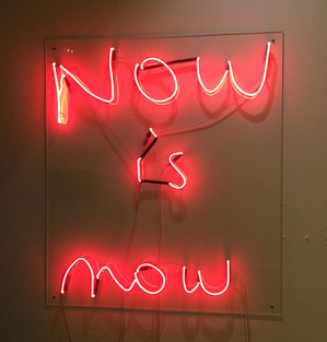 """""""NOW is now"""