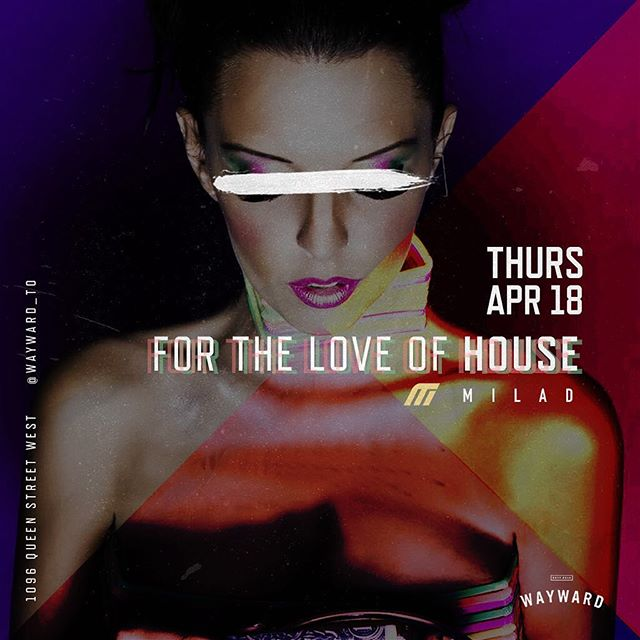 For The Love of House @wayward_to 1096 Queen Street West |Thursday April 18th Easter Long-Weekend | Music By: DJ M1LAD & Friends spinning House, NuDisco and Deep House | Doors Open at 10pm | For Bottle Service Bookings Contact (647)382-2040