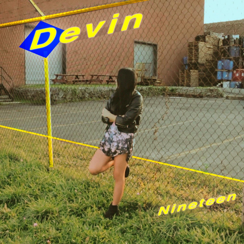 DEVIN   DEVIN - NINETEEN    Listen HERE