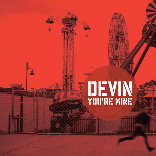 "DEVIN   YOU'RE MINE 7""    Listen HERE"