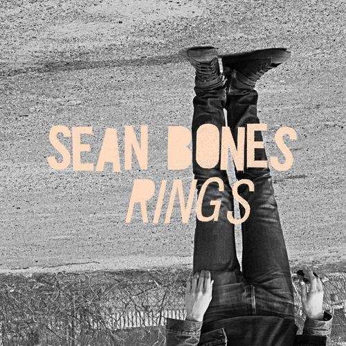 SEAN BONES   RINGS    Listen HERE
