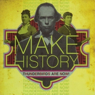 THUNDERBIRDS ARE NOW!   MAKE HISTORY    Listen HERE