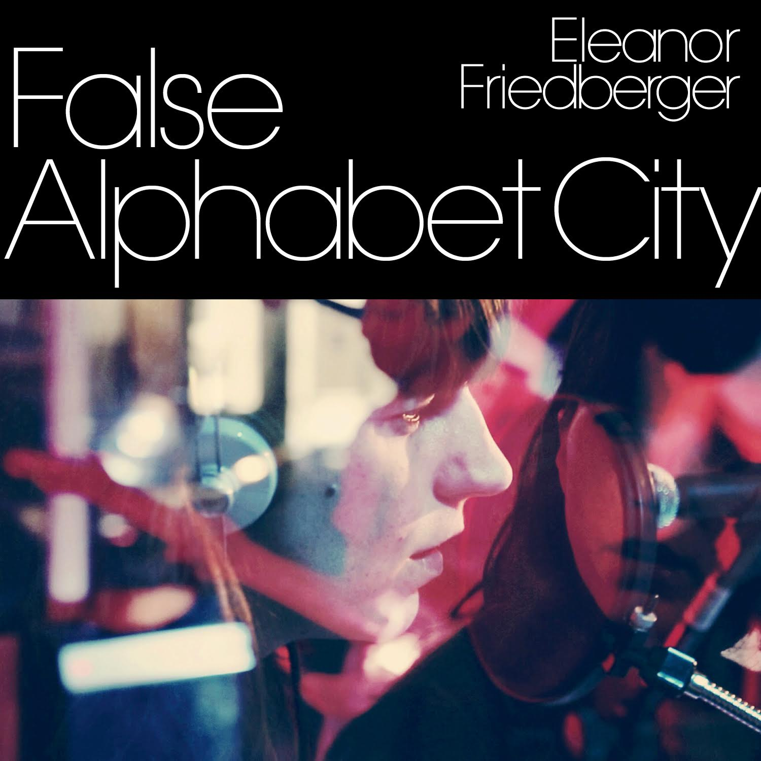ELEANOR FRIEDBERGER   FALSE ALPHABET CITY - SINGLE    Listen HERE