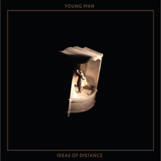 YOUNG MAN   IDEAS OF DISTANCE    Listen HERE