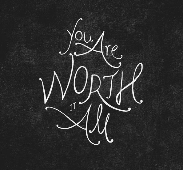 you are all worth it