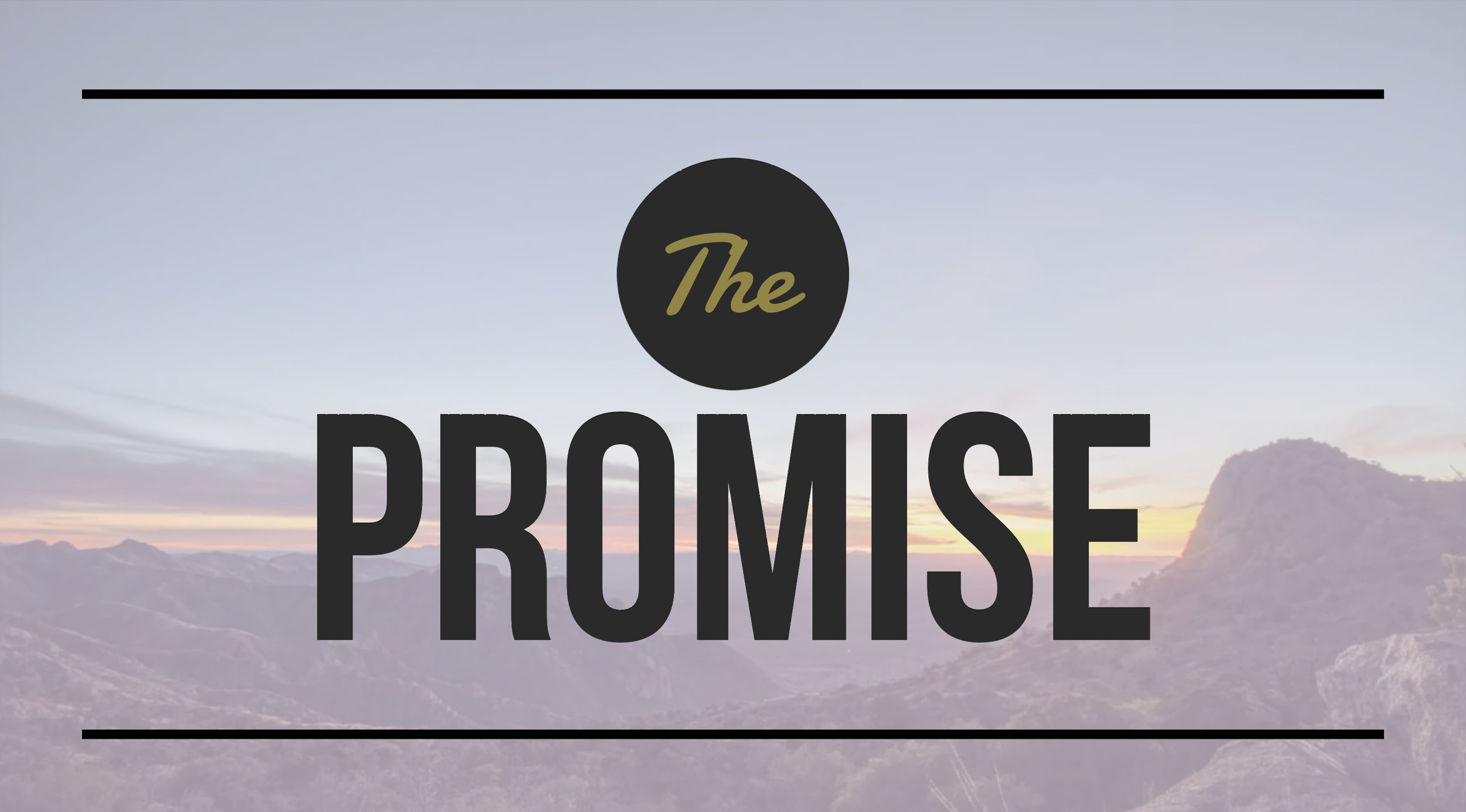 The Promise (Genesis 12-50) 03/03/19 - 04/21/19 The plan of redemption begins in the same manner as creation: God speaks. He calls out a people and promises to bless them… and his promise is unconditional. His people sin and fail, turn away and rebel, and He rescues them still.