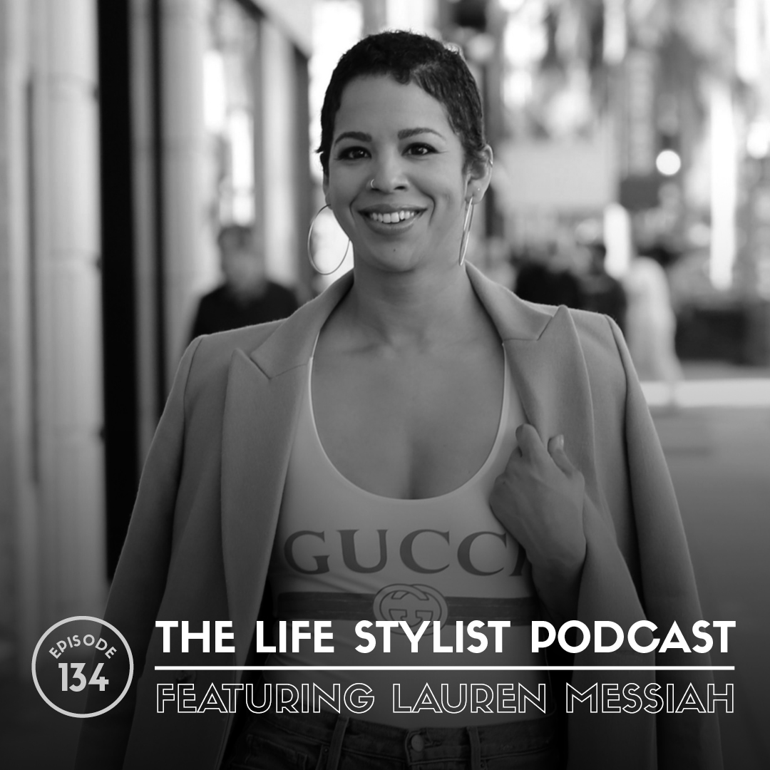 "Lauren Messiah is a Los Angeles based personal stylist, speaker, educator, and style expert. Lauren has a unique ability to change the way people feel about themselves that enables them to become the versions they want to be. Lauren provides high-end 1-on-1 styling services for her private clients as well as through her online learning platform,  ""Personal Style University.""  Lauren also partners with Luke Storey (that's me!) to educate fashionistas about pursuing styling as a career at the renowned fashion school,  ""School of Style.""   With her compassionate approach, Lauren Messiah gives women the style and grace to discover their very best, most powerful selves. Lauren's focus is on helping women feel good faster by successfully transforming themselves from the outside in. Lauren takes her vast knowledge of all things fashion and delivers it to her audience through her high-end styling services, courses, and video content."