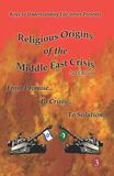 Religious Origins of the Middle East crisis looks at how discipleship, or lack thereof, relates to creating problems for us and our descendants. Looks at historical and biblical beginnings of the crisis. Great glossary of terms related to middle east.
