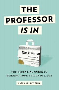 The Professor Is In: The Essential Guide To Turning Your PhD Into a Job