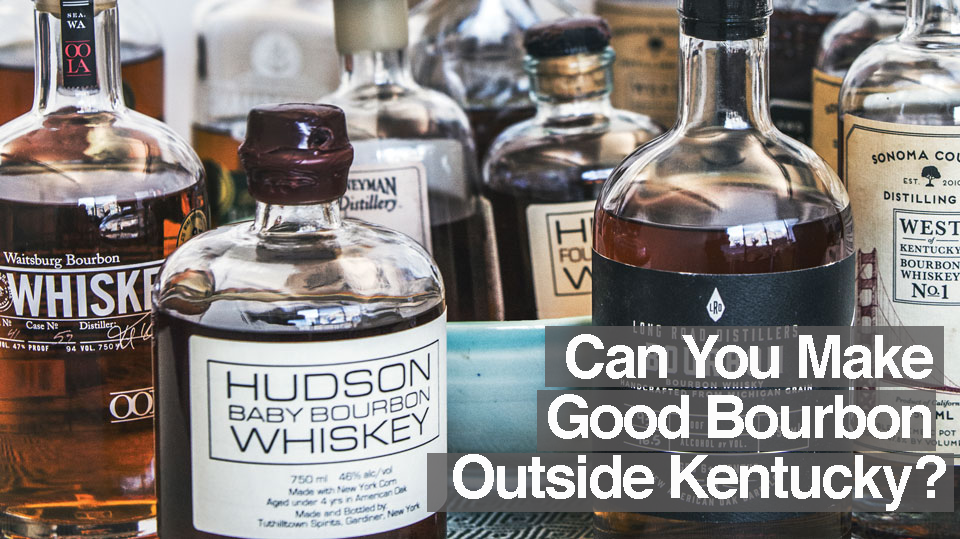 Bourbon Boom - But, of course, aging bourbon takes time. It's just now that we're seeing shelves with a number of new craft bourbons, with a good age on them, made outside the commonwealth. Which begs the question: Can you make good bourbon outside Kentucky?