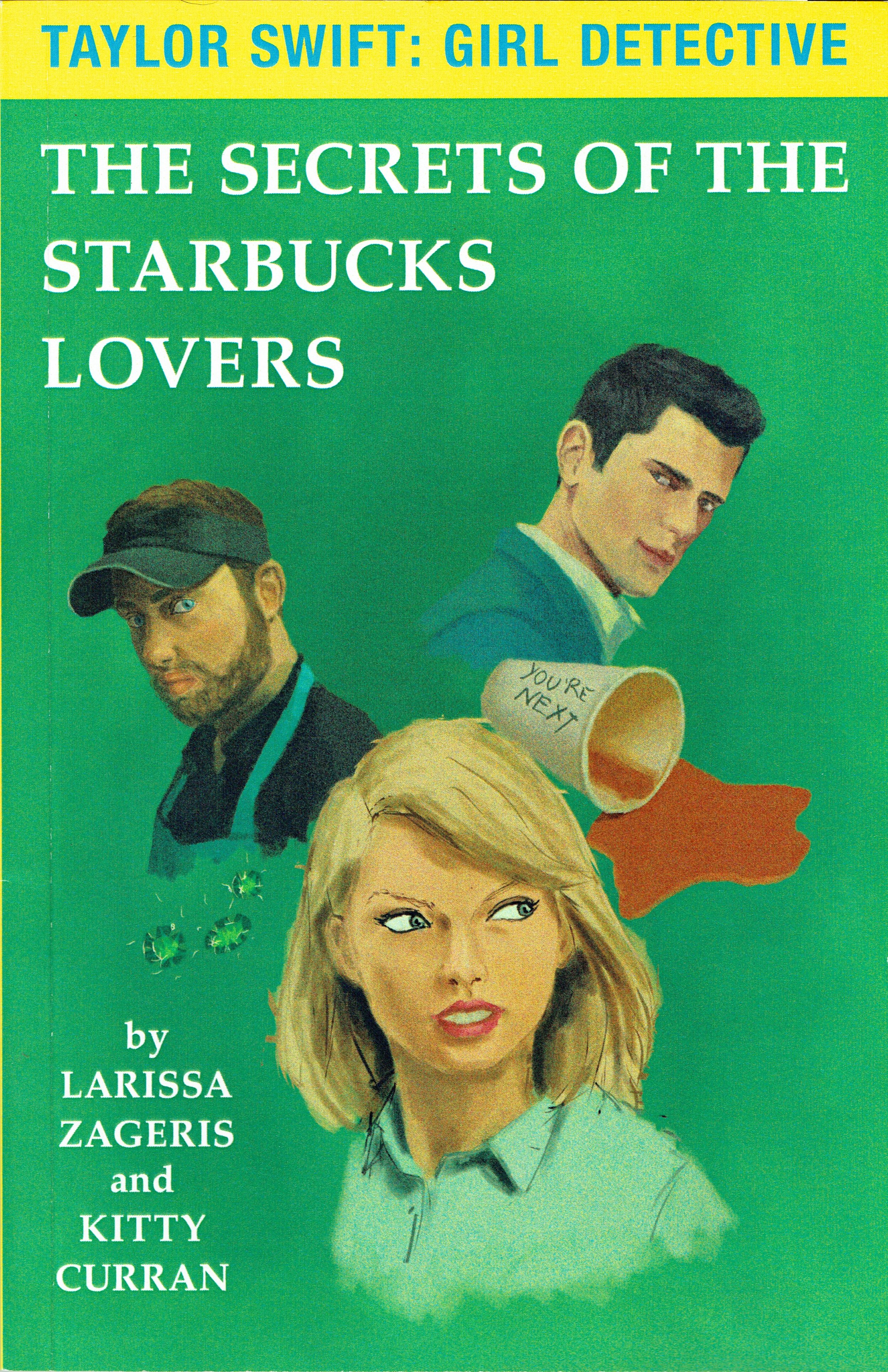 Taylor Swift: Girl Detective - The Secrets of the Starbucks Lovers by Larissa Zageris & Kitty Curran.
