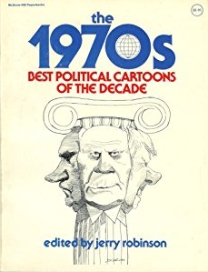 The 1970s: Best Political Cartoons of the Decade by Jerry Robinson.