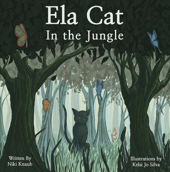 Ela Cat In the Jungle - Written by Niki Knaub, Illustrated by Kelsi Jo Silva.