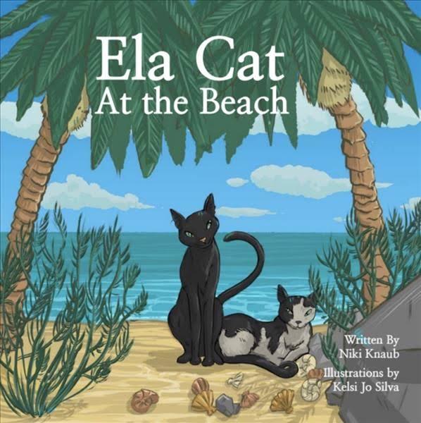 Ela Cat At the Beach - Written by Niki Knaub, Illustrated by Kelsi Jo Silva.