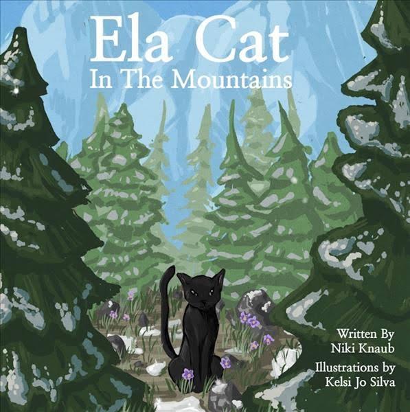 Ela Cat In the Mountains - Written by Niki Knaub, Illustrated by Kelsi Jo Silva.