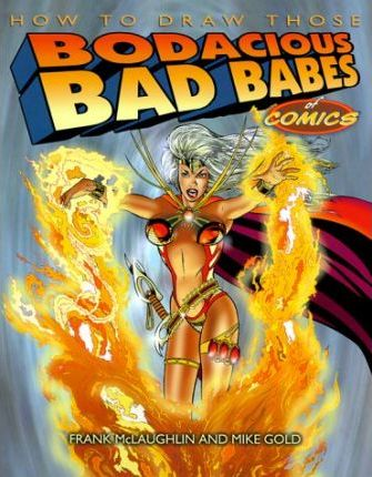 How to Draw Those Bodacious Bad Babes of Comics (2000) by Frank McLaughlin & Mike Gold.