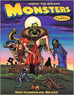 How to Draw Monsters for Comics (2001) by Frank McLaughlin & Mike Gold.