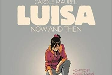 Reflections of the Way I Used To Be - A Review of Luisa: Now and Then, art and story by Carole Maurel, translated by Mariko Tamaki   Written by O'Brian Gunn