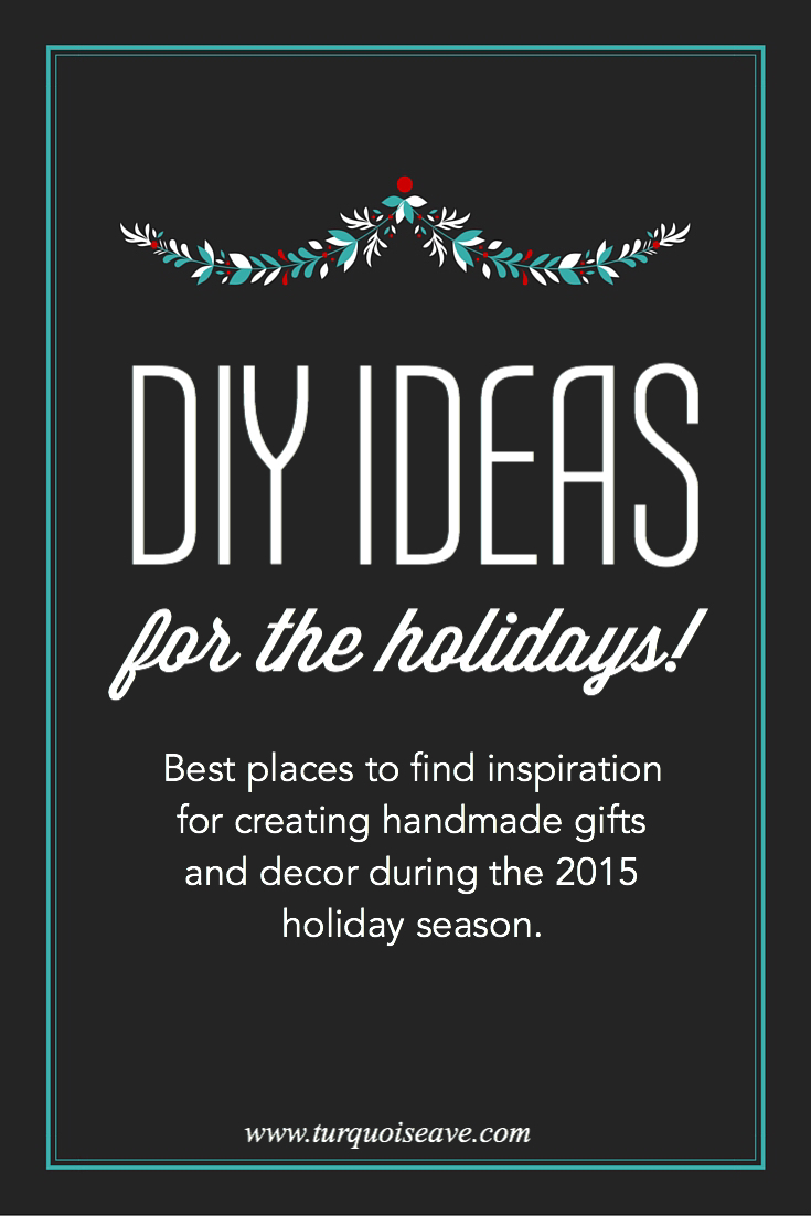 DIY Ideas for the Holidays! Best places to find inspiration for crafting handmade gifts and decor during the 2015 holiday season! www.turquoiseave.com