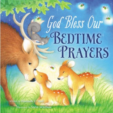 God Bless Our Bedtime Prayers, a Tommy Nelson children's book written by Hannah C. Hall, illustrated by Steve Whitlow.
