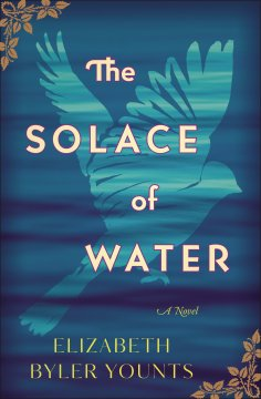 A ★★★★★ Book Review of The Solace of Water, by Elizabeth Byler Younts, a Christian Fiction novel from Thomas Nelson.