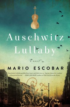 A ★★★★★ Book Review of Auschwitz Lullaby by Mario Escobar, a historical fiction novel from Thomas Nelson.