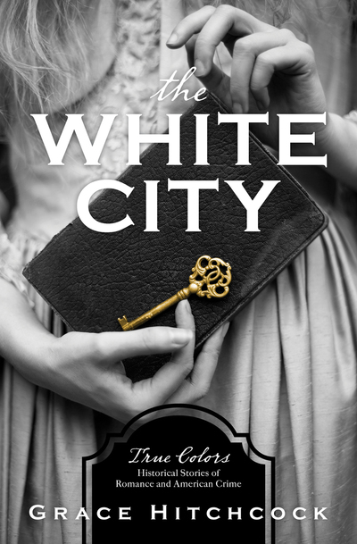 A ★★★ Book Review of the White City by Grace Hitchcock, Book One in the True Colors series | Historical Stories of American Crime