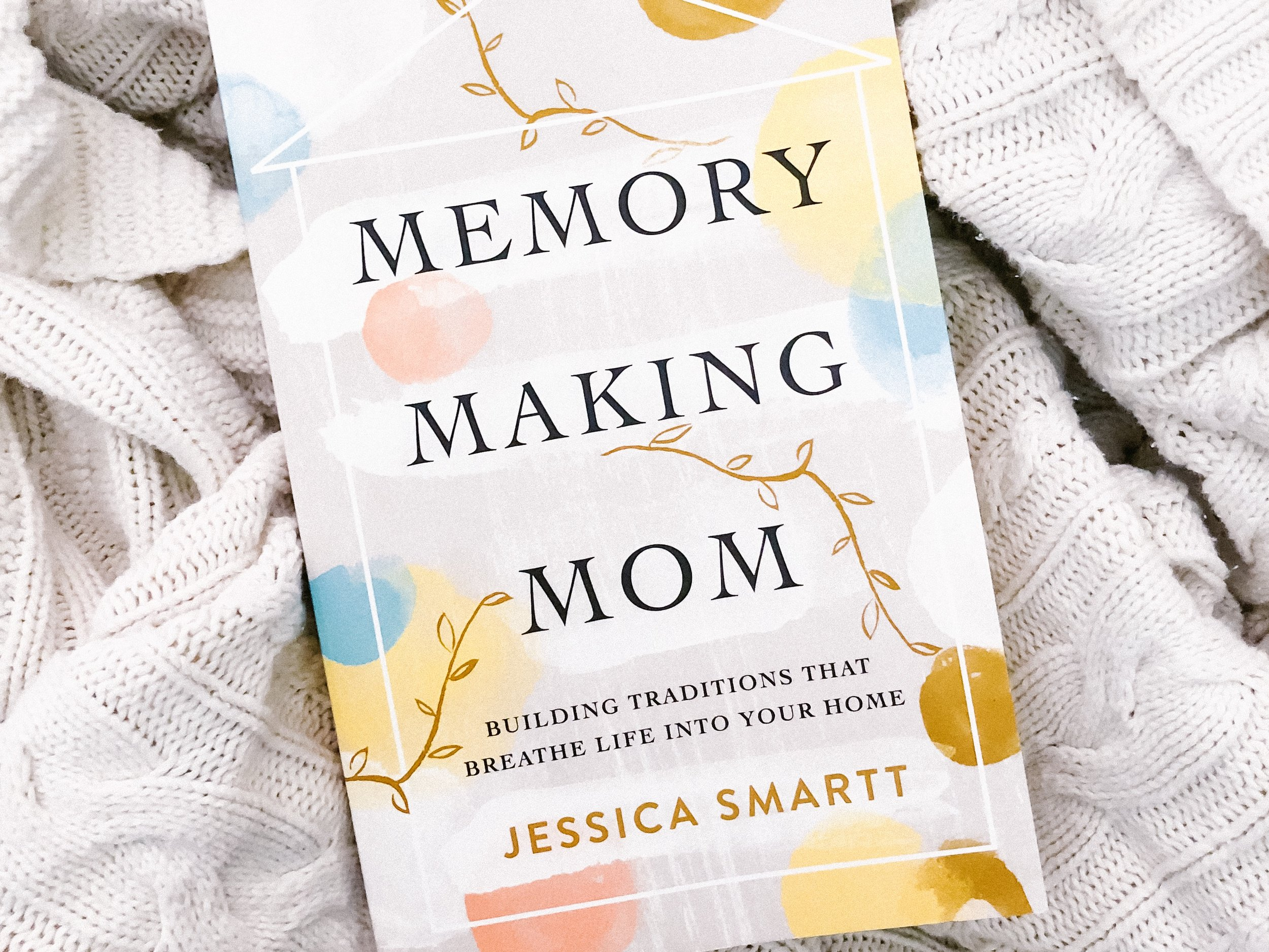 A ★★★★★ Book Review of Memory Making Mom by Jessica Smartt | Building Traditions That Breathe Life Into Your Home