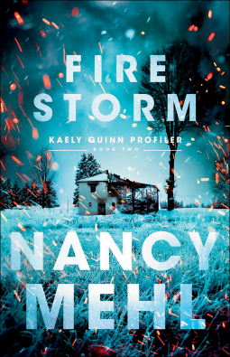 A Mini Review of Fire Storm by Nancy Mehl, Book Two in the Kaely Quinn Profiler series  | A Christian Fiction Suspense Novel